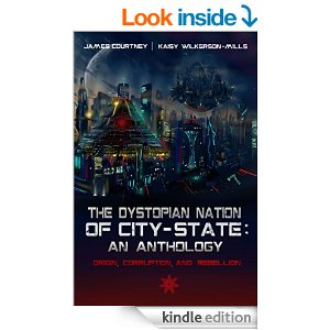 The Dystopian Nation of City-State: An Anthology: Origin, Corruption, and Rebellion by: Courtney James (author) Kaisy Wilkerson-Mills (author)