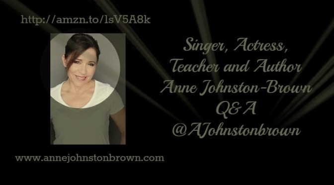 Singer, Actress, Teacher and Author Anne JohnstonBrown Q&A @AJohnstonbrown