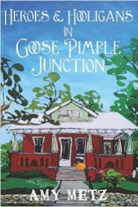 Heroes and Hooligans in Goose Pimple Junction by Amy Metz