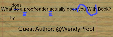 What Does a Proofreader Actually Do With Your Book? by Guest Author @wendyproof