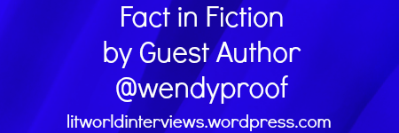 Fact in Fiction. by Guest Author @wendyproof