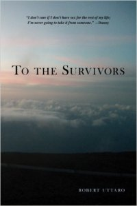 To the Survivors: One Man's Journey as a Rape Crisis Counselor with True Stories of Sexual Violence by Robert Uttaro
