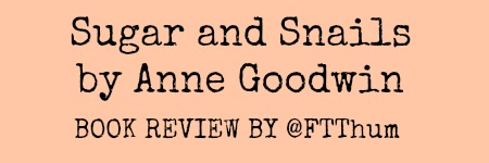 Sugar and Snails by Anne Goodwin #BookReview by @FTThum