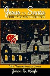 Jesus vs. Santa: Christmas Misunderstood by Jason E. Royle