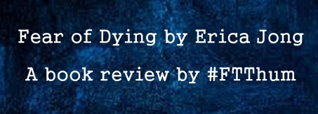 Fear of Dying by Erica Jong #bookreview by @FTThum