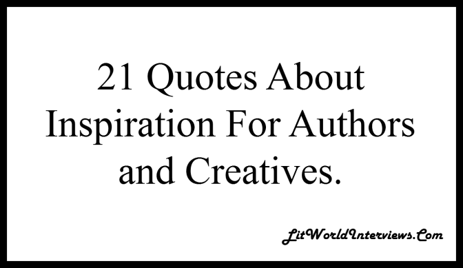 21 #Quotes About #Inspiration for the #Author and #Creative.