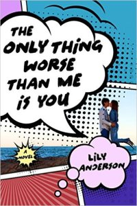 The Only Thing Worse Than Me Is You by Lily Anderson